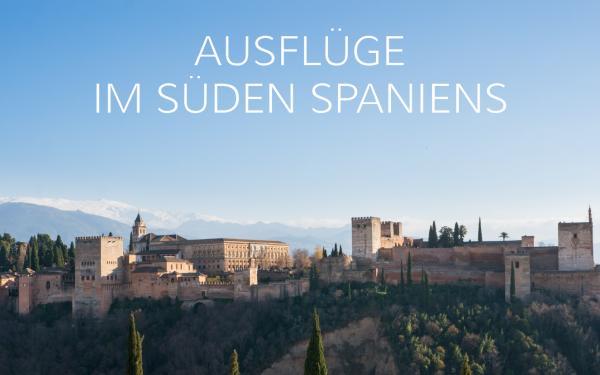 Die schönsten Ausflüge im Süden Spaniens